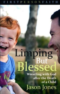 Limping But Blessed: Wrestling with God after the Death of a Child  -     By: Jason Jones