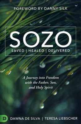 SOZO Saved Healed Delivered: A Journey into Freedom with the Father, Son, and Holy Spirit  -     By: Teresa Liebscher, Dawna DeSilva