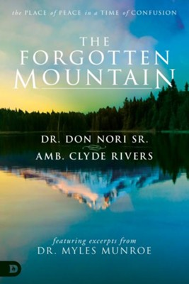 The Forgotten Mountain: Your Place of Peace in a World at War  -     By: Don Nori Sr., Clyde Rivers, Dr. Myles Monroe