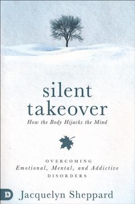 Silent Takeover: Overcoming Emotional, Mental and Addictive Behaviors  -     By: Jacquelyn Sheppard