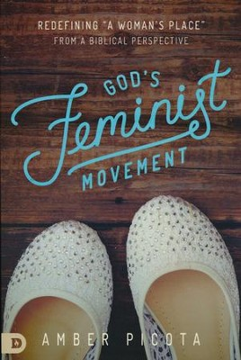 God's Feminist Movement: Redefining a Woman's Place  from a Biblical Perspective  -     By: Amber Picota