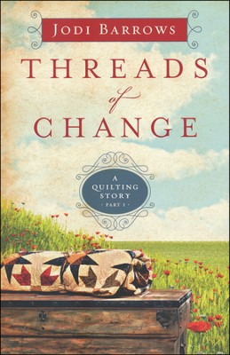 Threads of Change, Quilting Story Series #1   -     By: Jodi Barrows