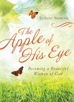 The Apple of His Eye: Becoming a Beautiful Woman of God - eBook  -     By: JoAnne Simmons
