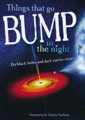 Things That Go Bump in the Night: Do Black Holes and Dark Matter Exist? DVD  -     By: Dr. Danny Faulkner