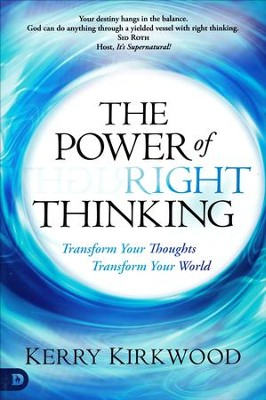 The Power of Right Thinking: Transform Your Thoughts, Transform Your World  -     By: Kerry Kirkwood