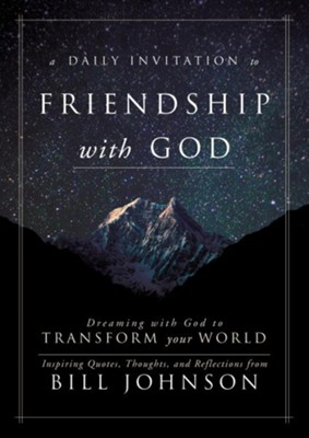 A Daily Invitation to Friendship with God: Dreaming with God to Transform Your World   -     By: Bill Johnson