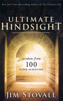 Ultimate Hindsight: Wisdom from 100 Super Achievers  -     By: Jim Stovall
