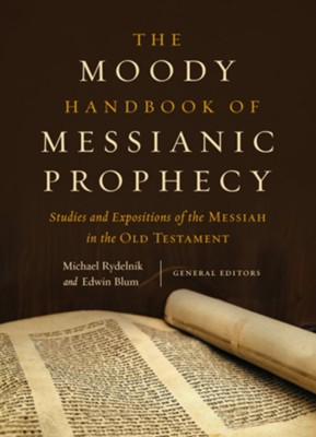 The Moody Handbook of Messianic Prophecy: Studies and Expositions of the Messiah in the Hebrew Bible  -     Edited By: Michael Rydelnik, Edwin Blum     By: Michael Rydelnik & Edwin Blum, eds.