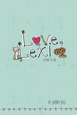 Love, Lexi: Letters to God  -     By: Sherry Kyle