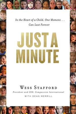 Just a Minute: In the Heart of a Child, One Moment ... Can Last Forever.  -     By: Wess Stafford, Dean Merrill