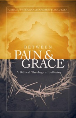 Between Pain & Grace: A Biblical Theology of Suffering  -     By: Gerald W. Peterman, Andrew J. Schmutzer