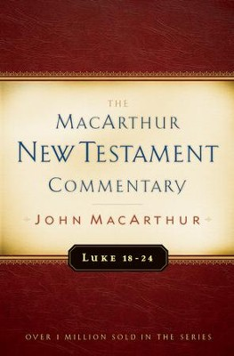Luke 18-24: The MacArthur New Testament Commentary   -     By: John MacArthur