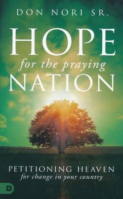 Hope for the Praying Nation: Petitioning Heaven for Change in Your Country  -     By: Don Nori Sr.