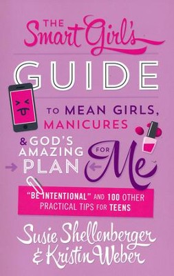 The Smart Girl's Guide to Mean Girls, Manicures &   God's Amazing Plan for Me  -     By: Susie Shellenberger, Kristin Weber