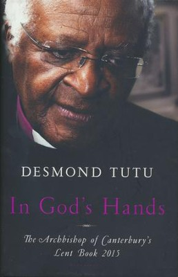 In God's Hands: On Peace & Reconciliation  -     By: Desmond Tutu