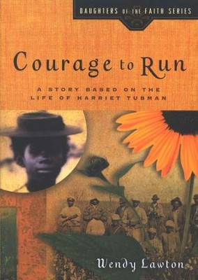 Courage to Run: A Story Based on the Life of Harriet Tubman  -     By: Wendy Lawton