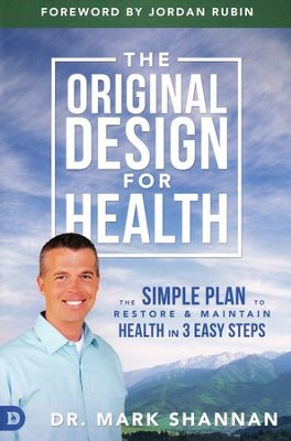 The Original Design for Health: Discover the 4 Secrets  -     By: Dr. Mark Shannan