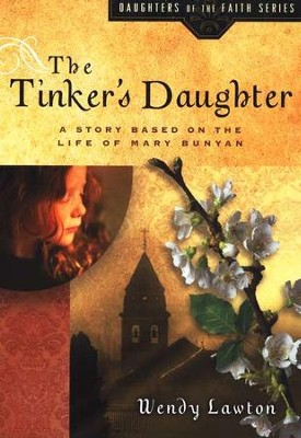 The Tinker's Daughter: A Story Based on the Life of Mary Bunyan  -     By: Wendy Lawton