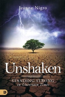 Unshaken: Standing Strong in Uncertain Times   -     By: Jeanne Nigro