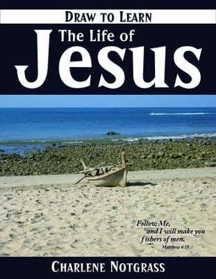 Draw to Learn: The Life of Jesus   -     By: Charlene Notgrass