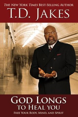 God Longs to Heal You: Free Your Body, Mind, and Spirit  -     By: T.D. Jakes