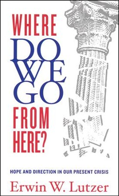 Where Do We Go From Here?: Hope and Direction in our Present Crisis  -     By: Erwin Lutzer