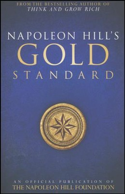 Napoleon Hill's Gold Standard: An Official Publication of The Napoleon Hill Foundation  -     By: Napoleon Hill
