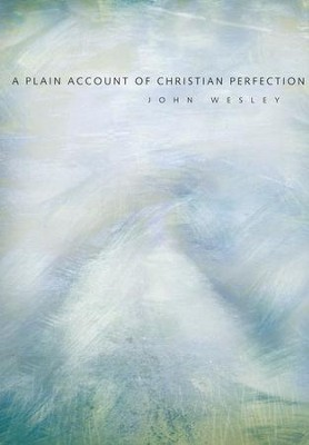 A Plain Account of Christian Perfection (Paperback)   -     By: John Wesley