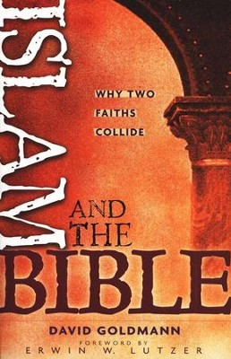 Islam and the Bible: Why Two Faiths Collide   -     By: David Goldmann