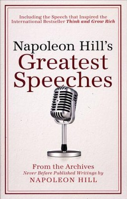 Napoleon Hill's Greatest Speeches: An Official Publication of The Napoleon Hill Foundation  -     By: Napoleon Hill