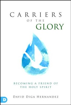 Carriers of the Glory: Becoming a Friend of the Holy Spirit  -     By: David Hernandez