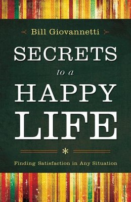 Secrets to a Happy Life: Finding Satisfaction in Any Situation - eBook  -     By: Bill Giovannetti