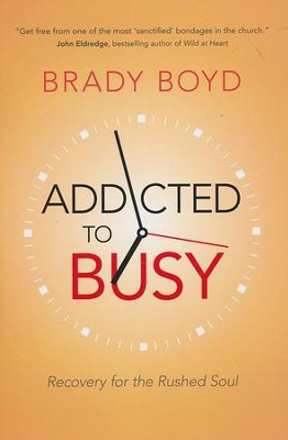 Addicted to Busy: Recovery for the Rushed Soul  -     By: Brady Boyd