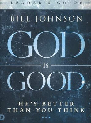 God is Good Leader's Guide  -     By: Bill Johnson