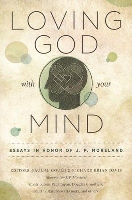 Loving God with Your Mind: Essays in Honor of J.P. Moreland  -     Edited By: Paul Gould, Richard Davis     By: Edited by Paul M. Gould & Richard Brian Davis
