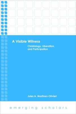A Visible Witness: Christology, Liberation, and Participation  -     By: Jules A. Martinez-Olivieri