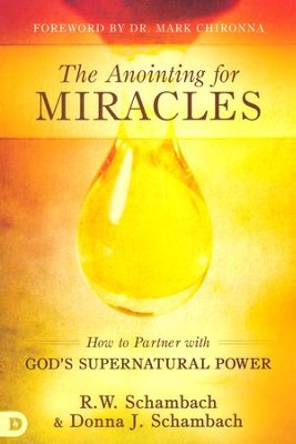 The Anointing for Miracles: How to Partner with God's Supernatural Power  -     By: R.W. Schambach, Donna Schambach