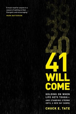 41 Will Come: Holding on When Life Gets Toughand Standing Strong until a New Day Dawns  -     By: Chuck E. Tate