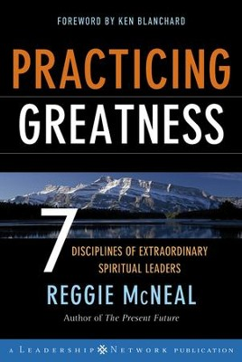 Practicing Greatness: 7 Disciplines of Extraordinary Spiritual Leaders - eBook  -     By: Reggie McNeal
