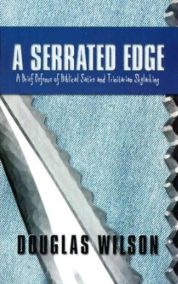 A Serrated Edge: A Brief Defense of Biblical Satire and Trinitarian Skylarking  -     By: Douglas Wilson
