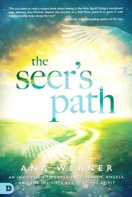 The Seer's Path: An Invitation to Experience Heaven, Angels, and the Invisible Realm of the Spirit  -     By: Ana Werner