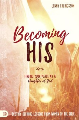 Becoming His: Finding Your Place as a Daughter of God  -     By: Jenny Erlingsson