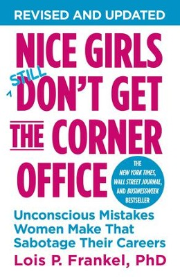Nice Girls Don't Get the Corner Office: Unconscious Mistakes Women Make That Sabotage Their Careers / Revised - eBook  -     By: Lois P. Frankel
