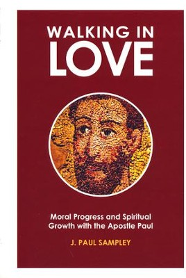 Walking in Love: Moral Progress and Spiritual Growth with the Apostle Paul  -     By: J. Paul Sampley