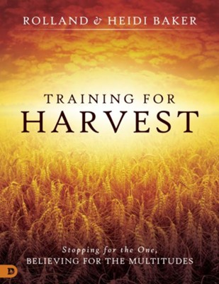 Training for Harvest: Stopping for the One, Believing for the Multitudes  -     By: Heidi Baker, Rolland Baker
