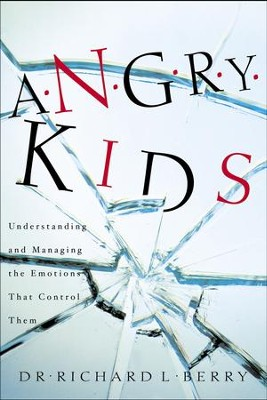 Angry Kids: Understanding and Managing the Emotions That Control Them - eBook  -     By: Richard L. Berry