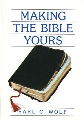 Making the Bible Yours  -     By: Earl Wolf