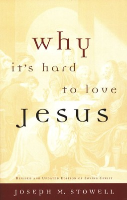 Why It's Hard to Love Jesus  -     By: Joseph M. Stowell
