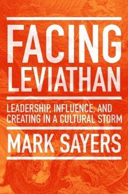 Facing Leviathan: Leadership, Influence, and Creating in a Cultural Storm  -     By: Mark Sayers