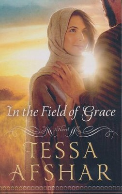 In the Field of Grace   -     By: Tessa Afshar